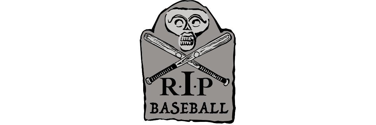 R.I.P. Baseball